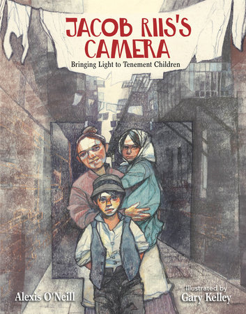 Jacob Riis's Camera by Alexis O'Neill