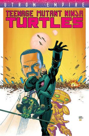 Teenage Mutant Ninja Turtles: Utrom Empire by Paul Allor