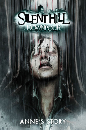 Silent Hill Downpour: Anne's Story by Tom Waltz