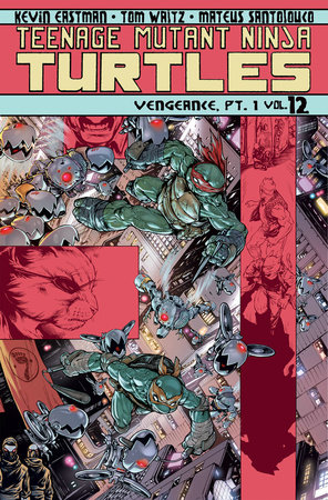 Teenage Mutant Ninja Turtles Volume 12: Vengeance Part 1