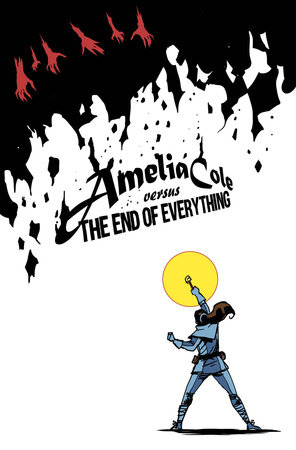 Amelia Cole Versus the End of Everything by Adam P. Knave