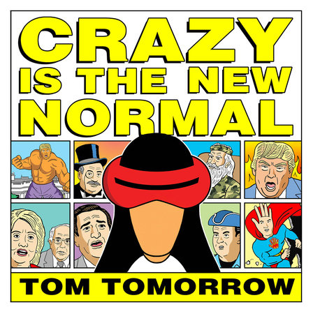 Crazy Is The New Normal by Tom Tomorrow