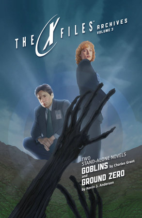 X-Files Archives Volume 3: Goblins & Ground Zero by Charles L. Grant and Kevin J. Anderson