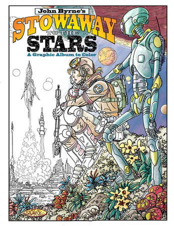 John Byrne's Stowaway to the Stars: A Graphic Album to Color by John Byrne