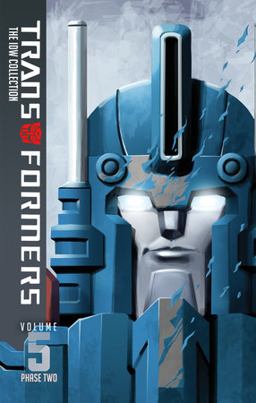 Transformers: IDW Collection Phase Two Volume 5 by Chris Metzen, Flint Dille, John Barber, James Roberts and Livio Ramondelli