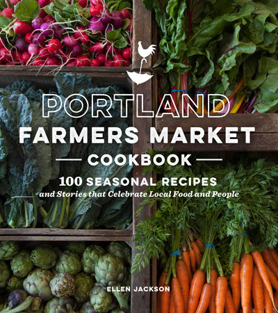 Portland Farmers Market Cookbook by Ellen Jackson
