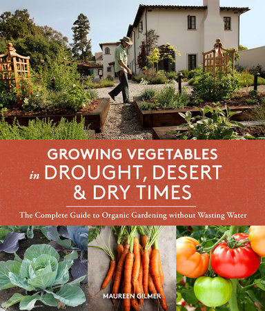 Growing Vegetables in Drought, Desert & Dry Times by Maureen Gilmer
