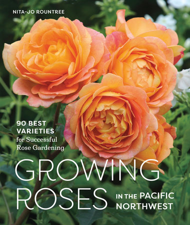 Growing Roses in the Pacific Northwest by Nita-Jo Rountree