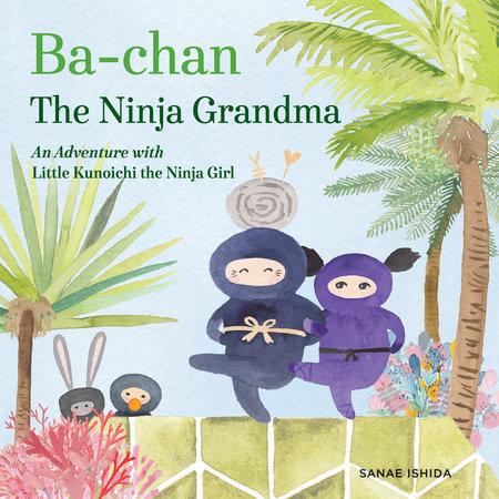 Ba-chan the Ninja Grandma by Sanae Ishida