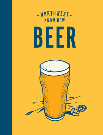 Northwest Know-How: Beer by Jacob Uitti; Illustrated by Jake Stoumbos