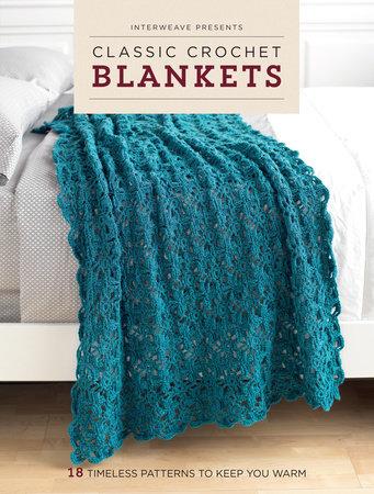 Interweave Presents Classic Crochet Blankets by Interweave Editors