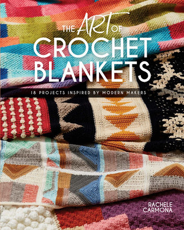 The Art of Crochet Blankets by Rachele Carmona