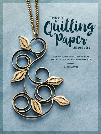 The Art of Quilling Paper Jewelry by Ann Martin