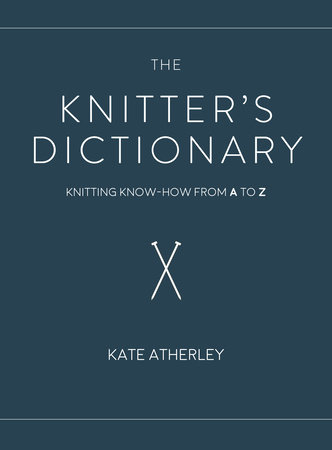 The Knitter's Dictionary by Kate Atherley
