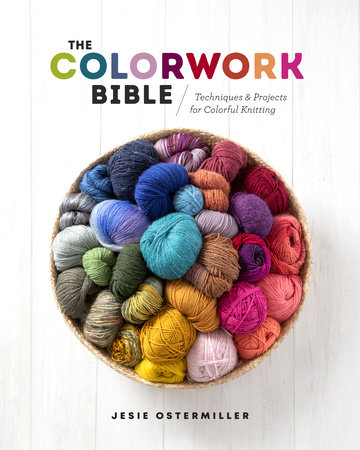 The Colorwork Bible by Jesie Ostermiller