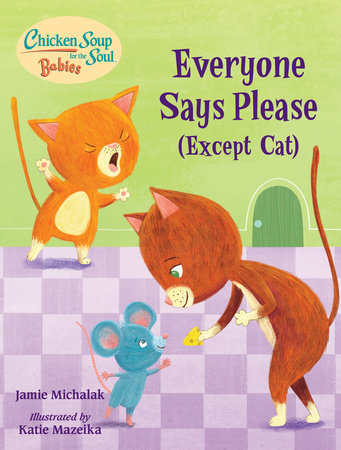 Chicken Soup for the Soul BABIES: Everyone Says Please (Except Cat) by Jamie Michalak