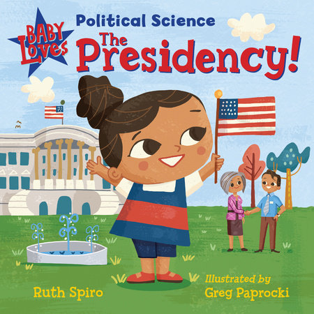 Baby Loves Political Science: The Presidency! by Ruth Spiro