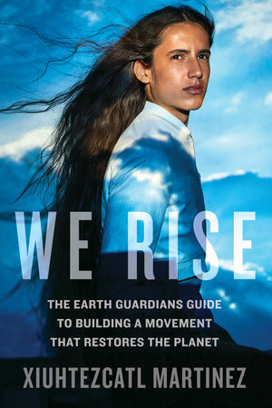We Rise by Xiuhtezcatl Martinez