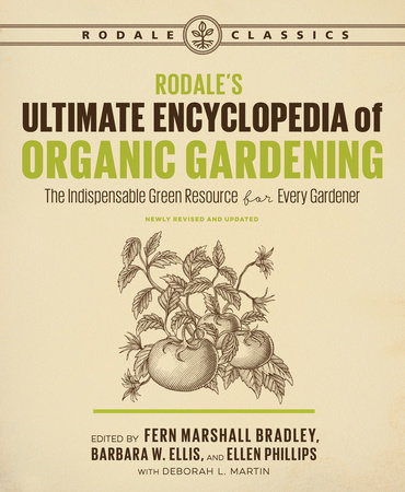 Rodale's Ultimate Encyclopedia of Organic Gardening by Deborah L. Martin and Fern Marshall Bradley