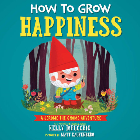 How to Grow Happiness by Kelly DiPucchio
