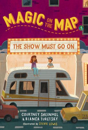 Magic on the Map #2: The Show Must Go On by Courtney Sheinmel and Bianca Turetsky