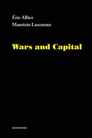 Wars and Capital by Eric Alliez and Maurizio Lazzarato