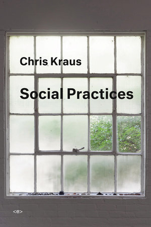 Social Practices by Chris Kraus