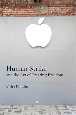 Human Strike and the Art of Creating Freedom by Claire Fontaine