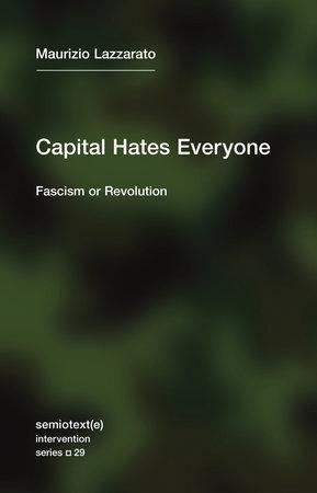 Capital Hates Everyone by Maurizio Lazzarato