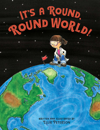 It's a Round, Round World! by Ellie Peterson