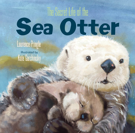 The Secret Life of the Sea Otter by Laurence Pringle