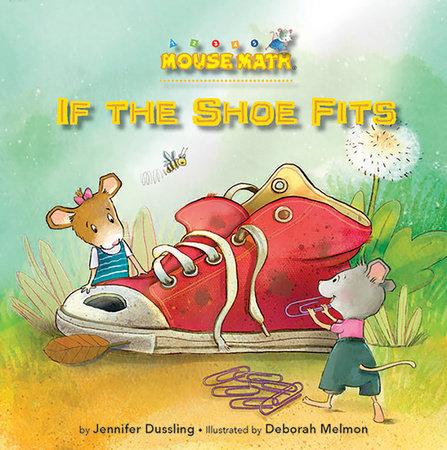 If the Shoe Fits by Jennifer Dussling; illustrated by Deborah Melmon