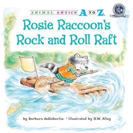 Rosie Raccoon's Rock and Roll Raft by Barbara deRubertis