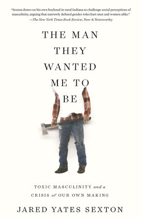 The Man They Wanted Me to Be by Jared Yates Sexton