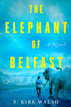 The Elephant of Belfast by S. Kirk Walsh