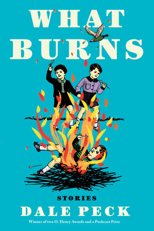 What Burns by Dale Peck