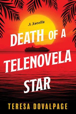 Death of a Telenovela Star (A Novella) by Teresa Dovalpage