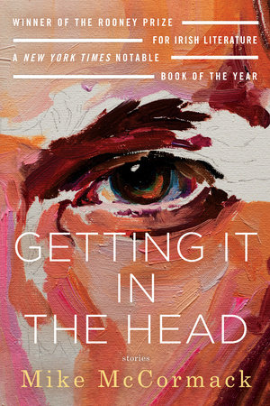Getting It in the Head: Stories by Mike McCormack