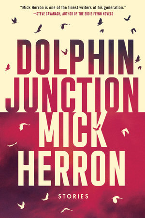 Dolphin Junction: Stories by Mick Herron