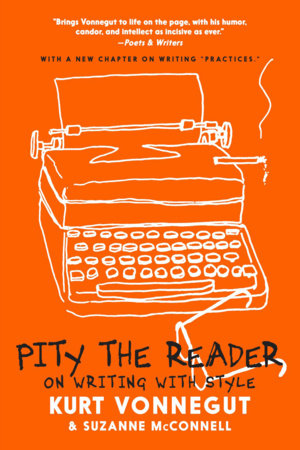 Pity the Reader by Kurt Vonnegut and Suzanne McConnell