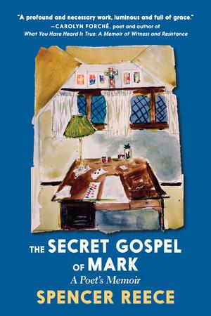 The Secret Gospel of Mark by Spencer Reece