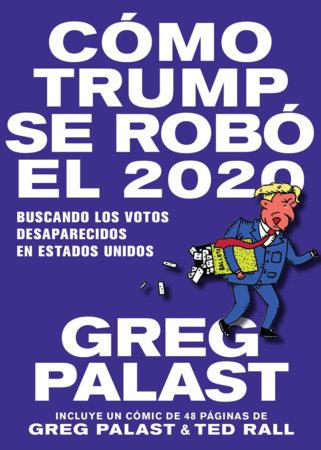 Cómo Trump se Robó 2020 by Greg Palast