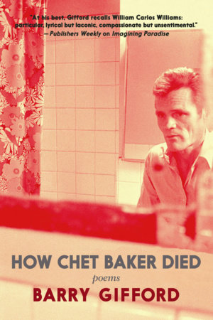 How Chet Baker Died by Barry Gifford