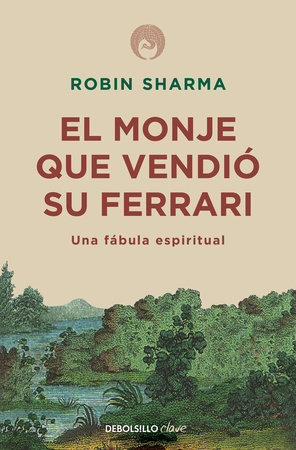 El monje que vendió su Ferrari: Una fábula espiritual / The Monk Who Sold His Ferrari: A Spiritual Fable About Fulfilling Your Dreams & Reaching Your Destiny by Robin Sharma