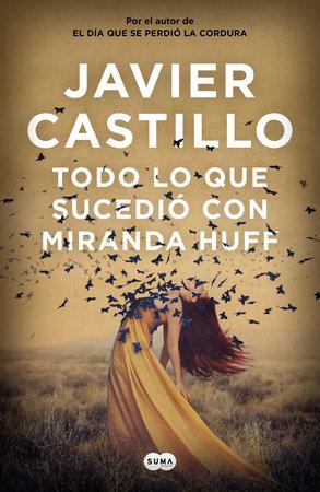 Todo lo que sucedió con Miranda Huff / Everything That Happened to Miranda Huff by Javier Castillo