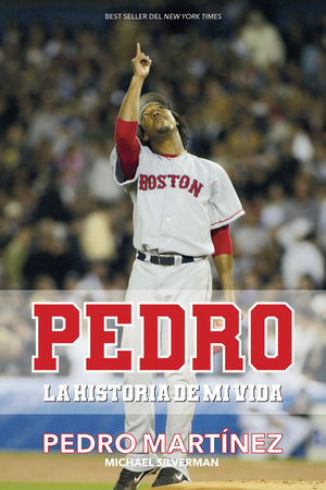 Pedro: La historia de mi vida / Pedro by Pedro Martinez and Michael Silverman