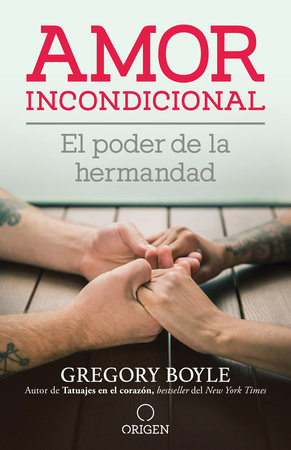 Amor incondicional: El poder de la hermandad / Barking to the Choir by Gregory Boyle