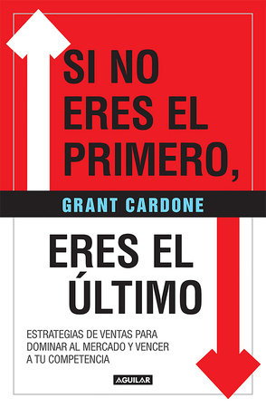 Si no eres el primero, ¡eres el último! / If You're Not First, You're Last by Grant Cardone