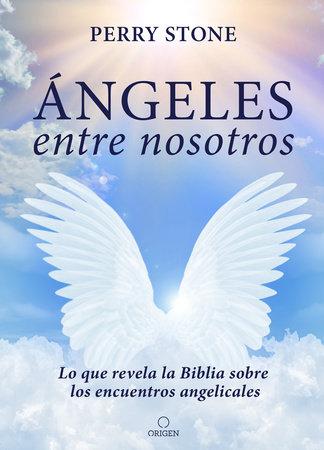 Ángeles entre nosotros: Lo que revela la Biblia sobre los encuentros angelicales  / Angel Amoung Us by Perry Stone