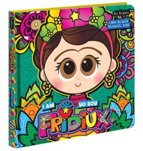 I Am Fridiux  Yo soy Fridiux: A Bilingual First Words Book about Frida Kahlo